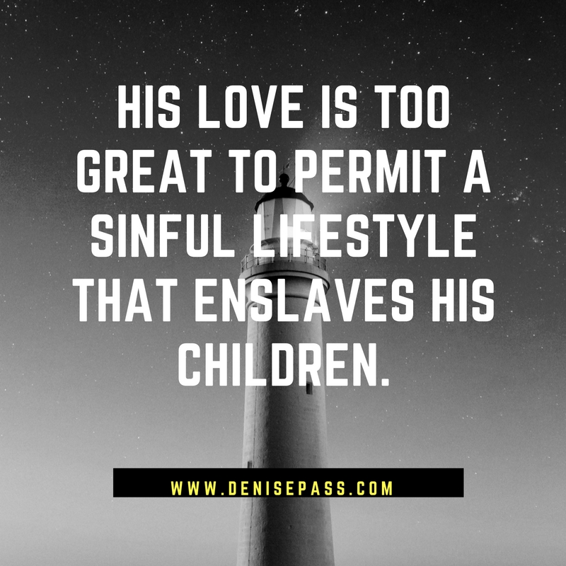 his-love-is-too-great-to-permit-a-sinful-lifestyle-that-enslaves-his-children