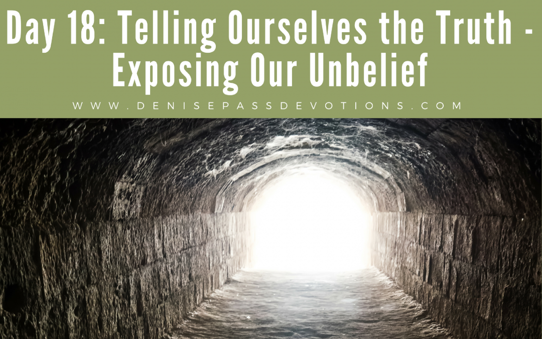 Day 18: Telling Ourselves the Truth – Exposing Our Unbelief