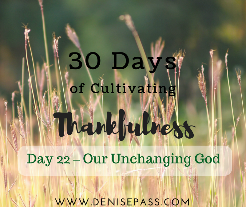 30 Days of Cultivating Thankfulness:  Day 22 – Our Unchanging God