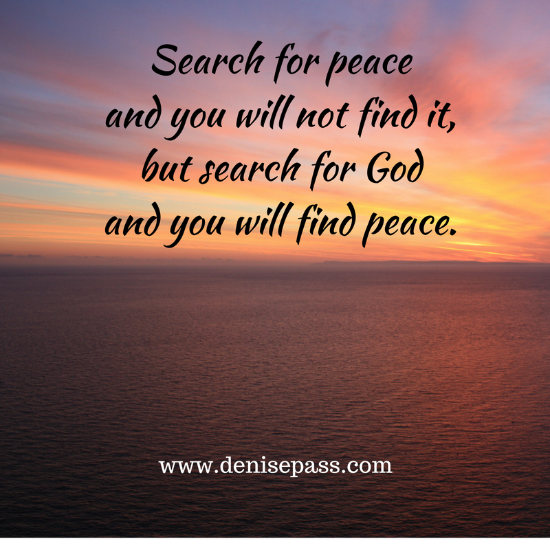 search-for-peace-and-you-will-not-find-it-but-search-for-god-and-you-will-find-peace