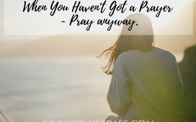When You Haven't Got a Prayer – Pray