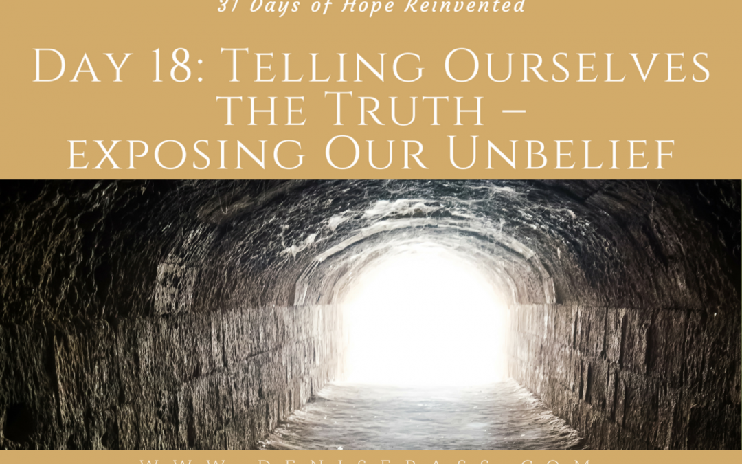 Telling ourselves the truth – Exposing Our Unbelief
