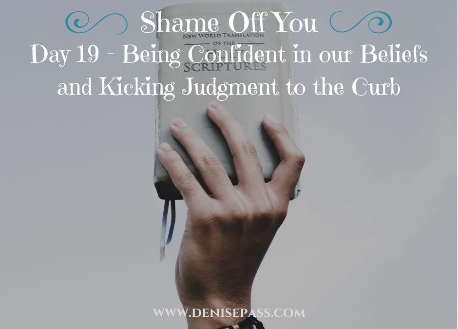 Day 19 – Being Confident in our Beliefs and Kicking Judgment to the Curb