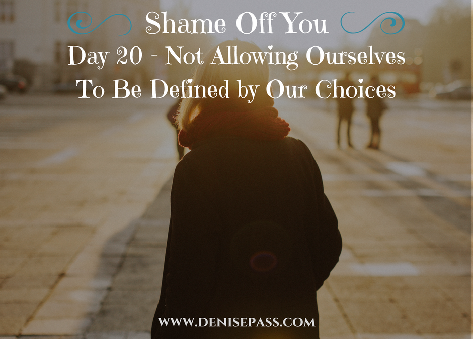Day 20 – Not Allowing Ourselves To Be Defined by Our Choices