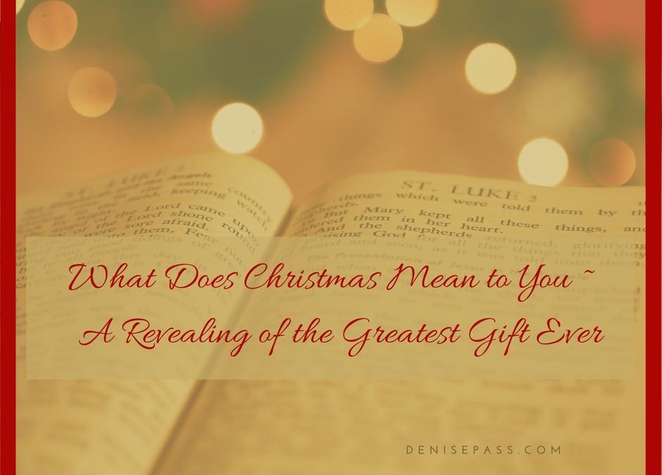 What Does Christmas Mean to You ~  A Revealing of the Greatest Gift Ever