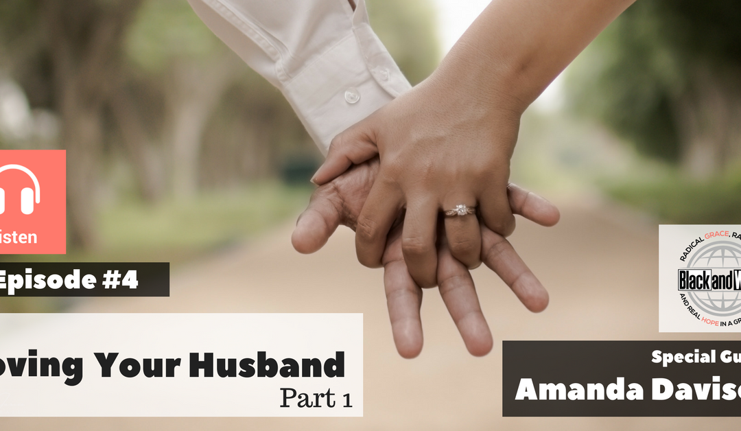 BW Podcast Episode #4 – Loving Our Husbands (Part 1)