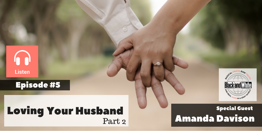 BW Podcast Episode #5 – Loving Our Husbands (Part 2)