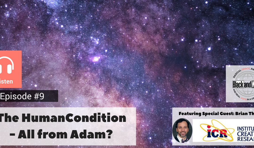 BW Podcast Episode #9 The Human Condition – All From Adam?