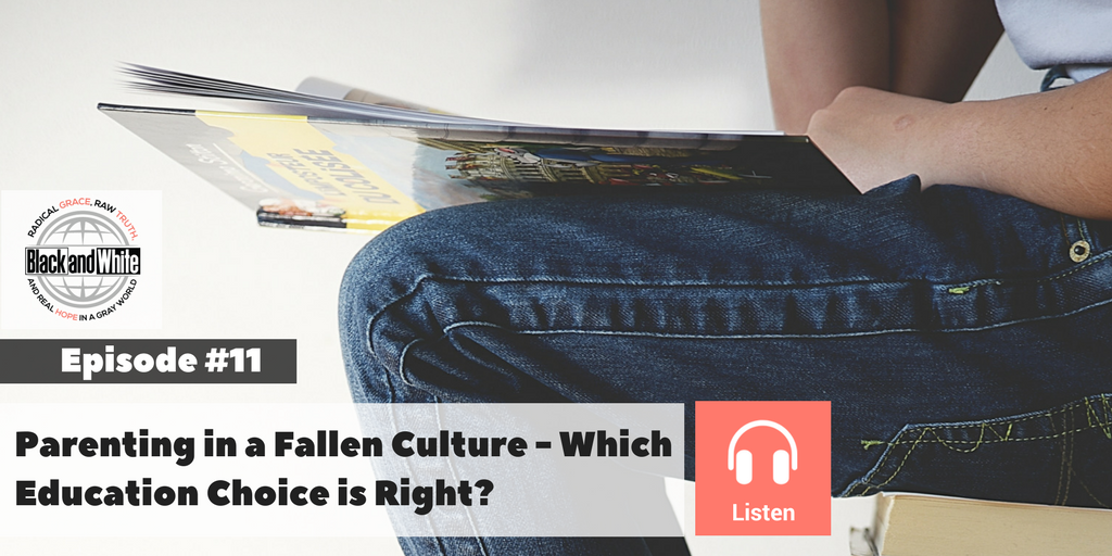 BW – Podcast Episode #11 – Parenting in a Fallen Culture – Which Education Choice is Right?