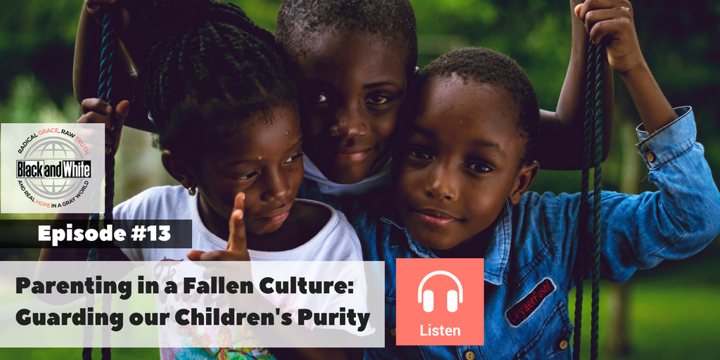 BW Podcast Episode #13: Parenting in a Fallen Culture: Guarding our Children's Purity