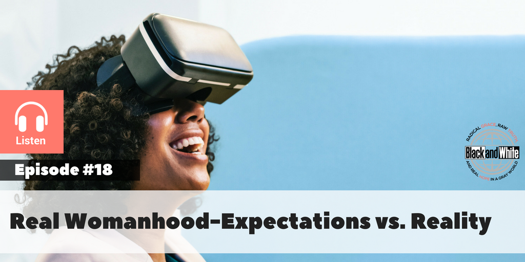 BW Podcast Episode #18: Real Womanhood – Expectations vs. Reality