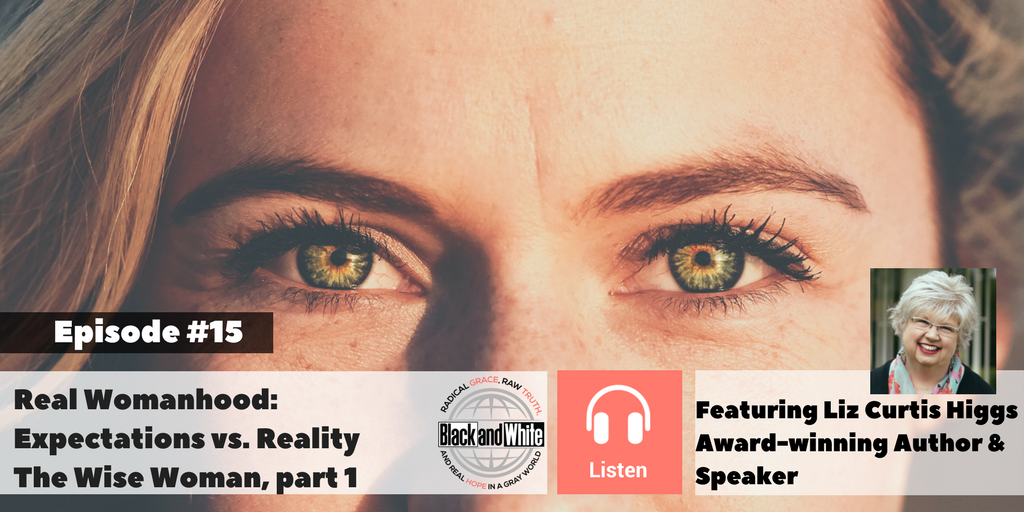 BW Podcast Episode #15: Real Womanhood ~ The Wise Woman, part 1