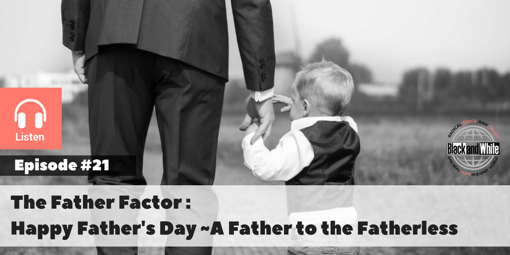 BW#21: The Father Factor ~ A Father to the Fatherless