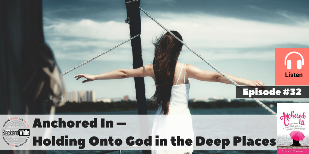 BW#32 Anchored In – Holding Onto God in the Deep Places