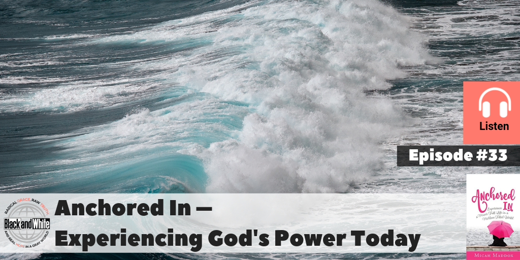 BW#33 Anchored In – Experience God's Power Today