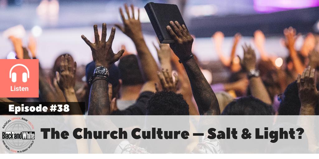 BW#38 – The Church Culture – Salt & Light?
