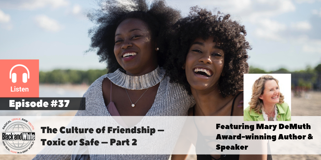 BW #37 Mary DeMuth – 7 Deadly Friendships – part 2