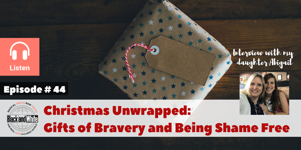 BW#44 Christmas Unwrapped – The Gifts of Bravery and Being Shame-Free