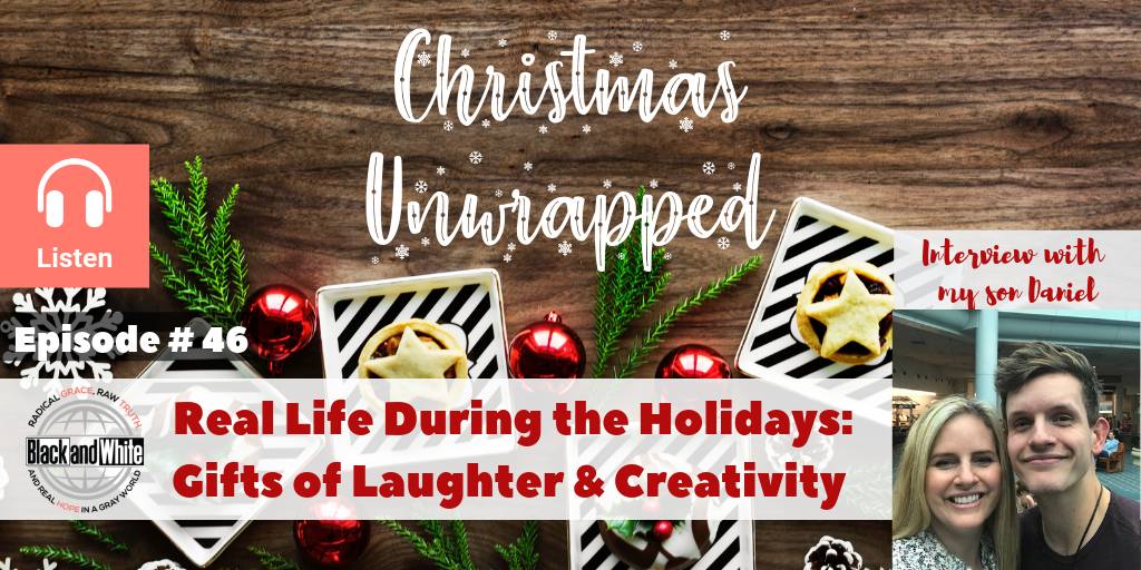 BW#46 Christmas Unwrapped – Real Life During the Holidays: The Gifts of Laughter & Creativity