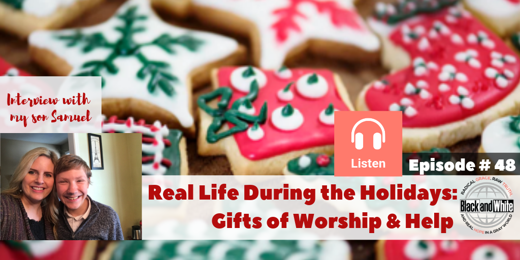 BW#48 Christmas Unwrapped – Real Life During the Holidays- The Gifts of Worship and Help