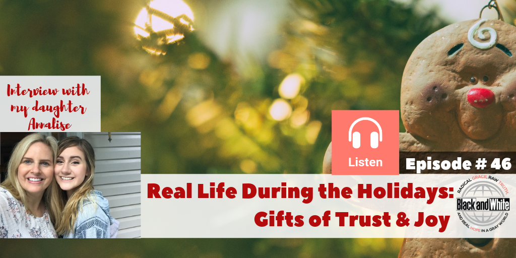 BW#47 Christmas Unwrapped – Real Life During the Holidays- The Gifts of Trust and Joy