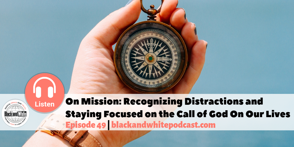 BW#49 On Mission: Recognizing Distractions and Staying Focused on the call of God On Our Lives