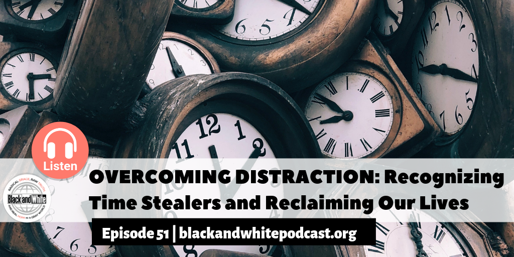 BW#51 OVERCOMING DISTRACTION: Recognizing Time Stealers and Reclaiming Our Lives