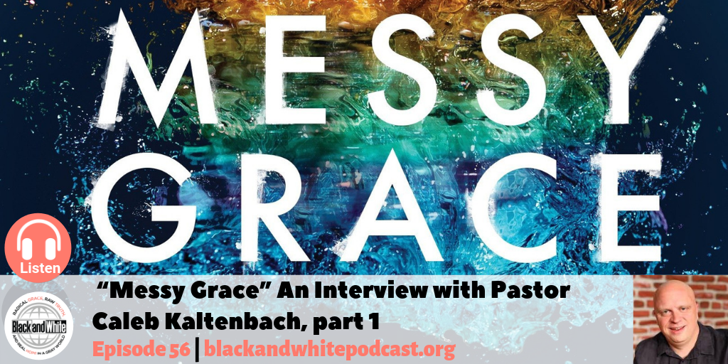 BW#56 Messy Grace Interview with Pastor Caleb Kaltenbach, part 1