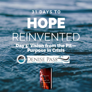 July 5 2017 - Day 5 Hope Reinvented: Vision from the Pit - Purpose in Crisis