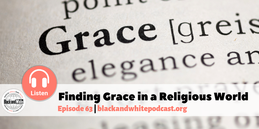 BW#63 Finding Grace in a Religious World