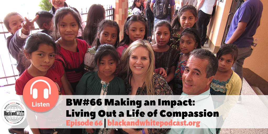 BW#66 Making an Impact: Living Out a Life of Compassion
