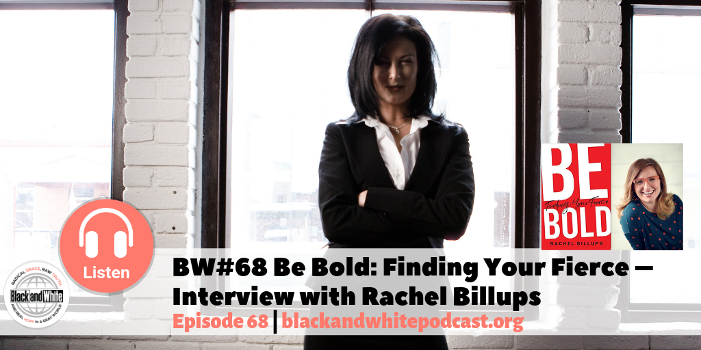 BW#68 Be Bold: Finding Your Fierce – Interview with Rachel Billups
