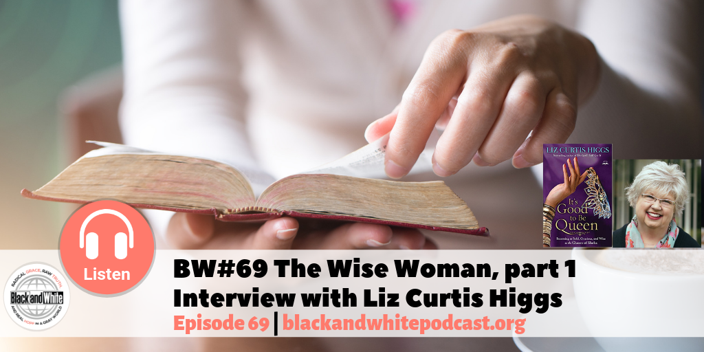 BW#69 Liz Curtis Higgs – The Wise Woman, part 1