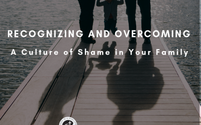 Recognizing and Overcoming the Culture of Shame in Your Family