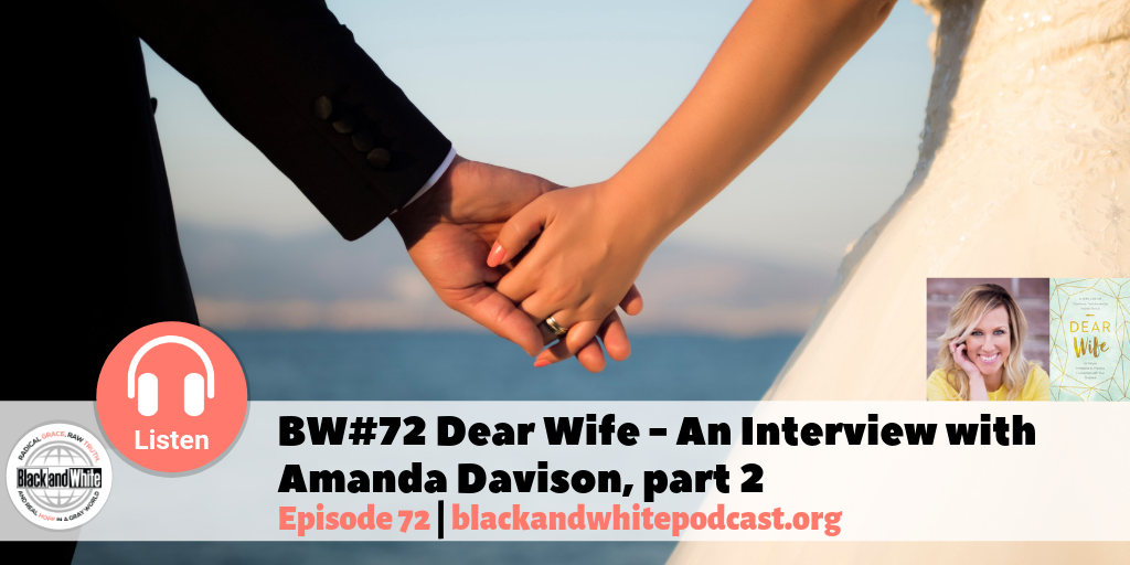 BW#72 Dear Wife – An Interview with Amanda Davison, part 2