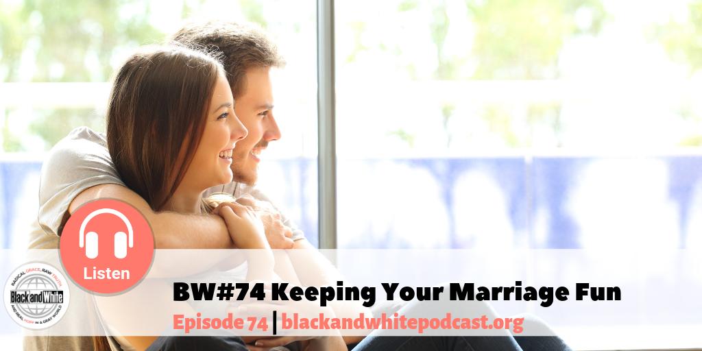 BW#74 Keeping Your Marriage Fun