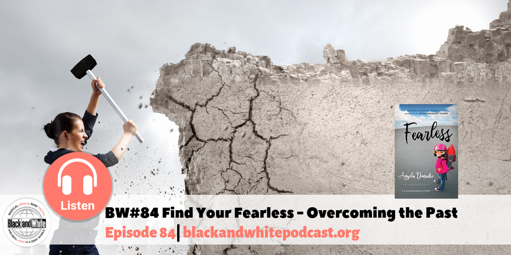 BW#84 Find Your Fearless – Overcoming the Past