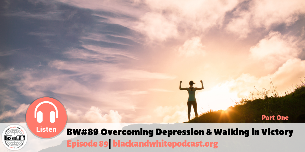 BW#89 Overcoming Depression and Walking in Victory, part 1