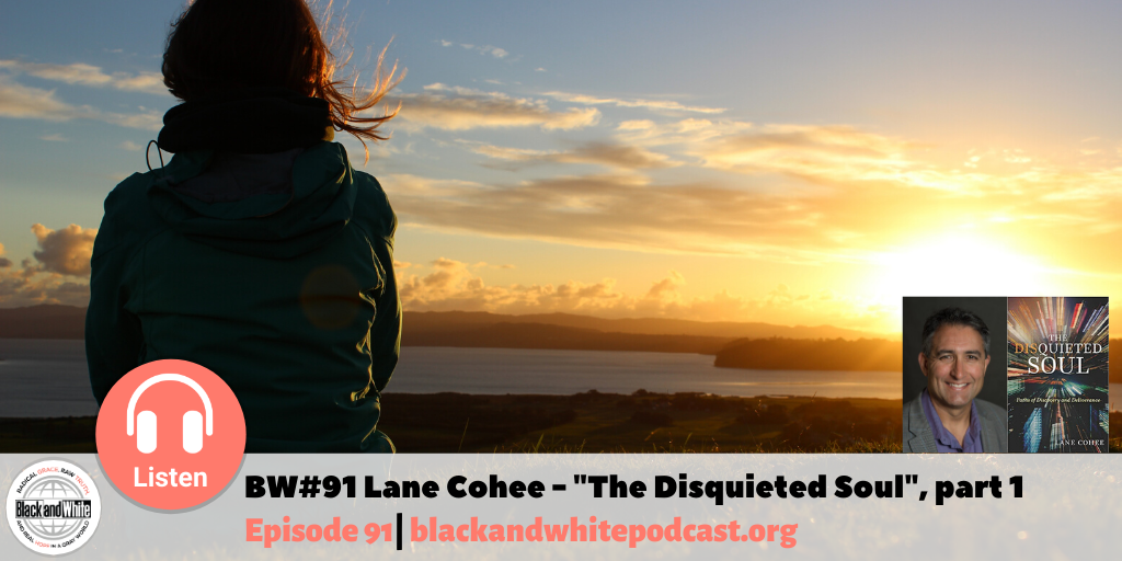 """BW#91 Lane Cohee – """"The Disquieted Soul"""", part 1"""