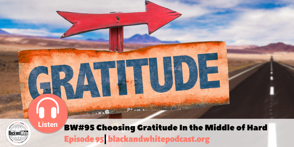 BW#95 Choosing Gratitude In the Middle of Hard