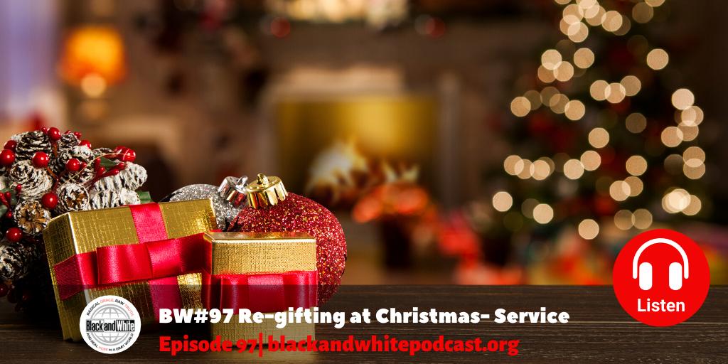 BW#97 Re-gifting at Christmas- Service