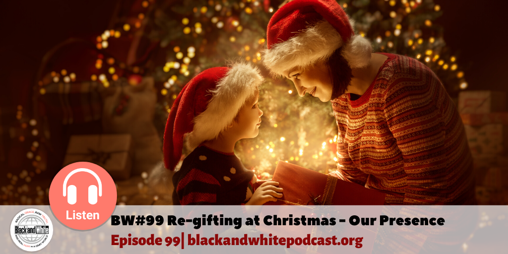 BW#99 Re-gifting at Christmas – Our Presence