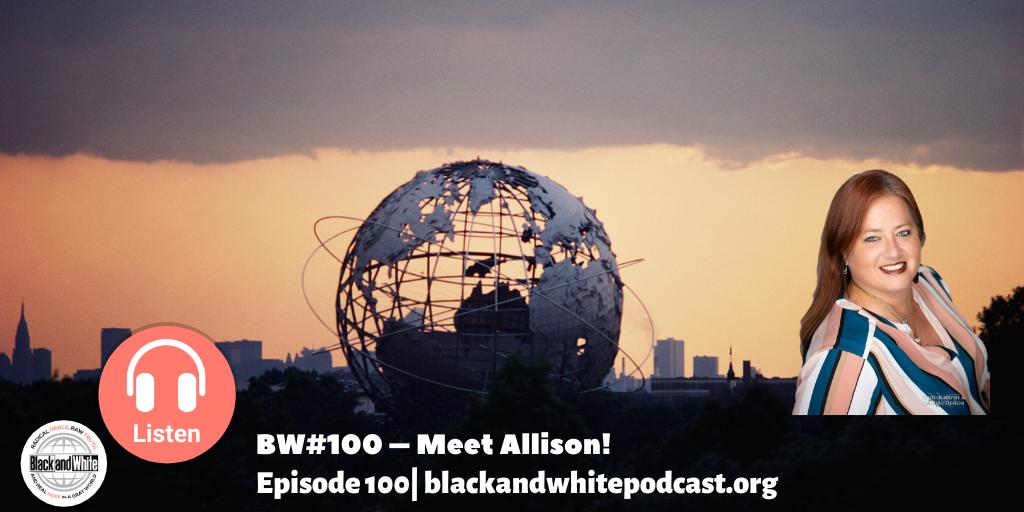 BW#100 – Meet Allison!