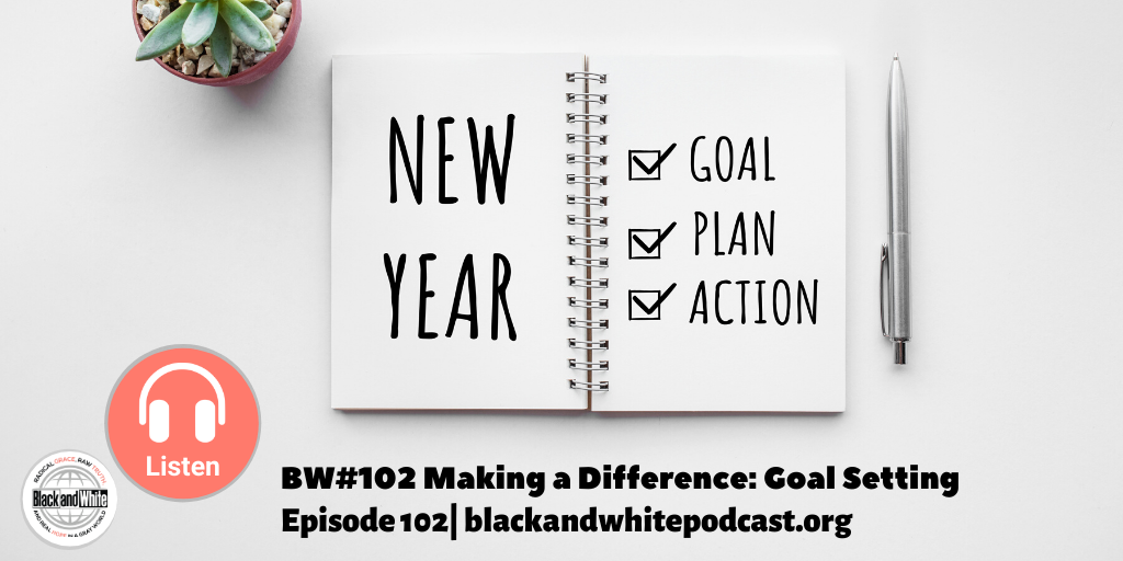 BW#102 Making a Difference—Goal Setting