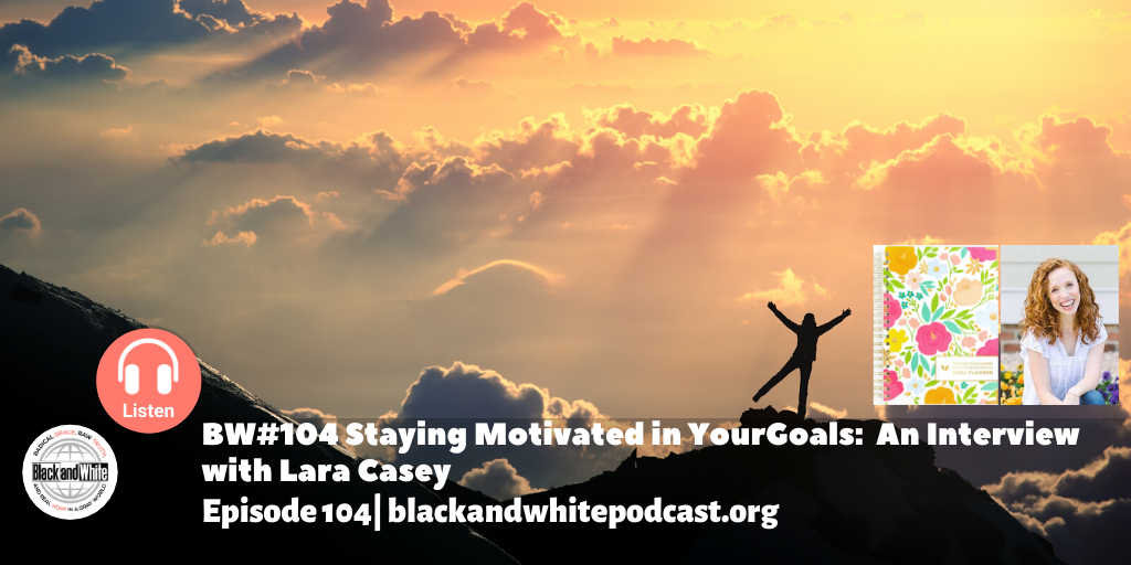 BW#104 Staying Motivated in Your Goals: Interview with Lara Casey