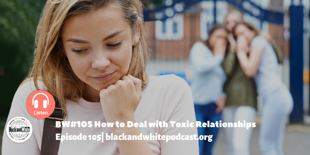 BW#105 How to Deal with Toxic Relationships