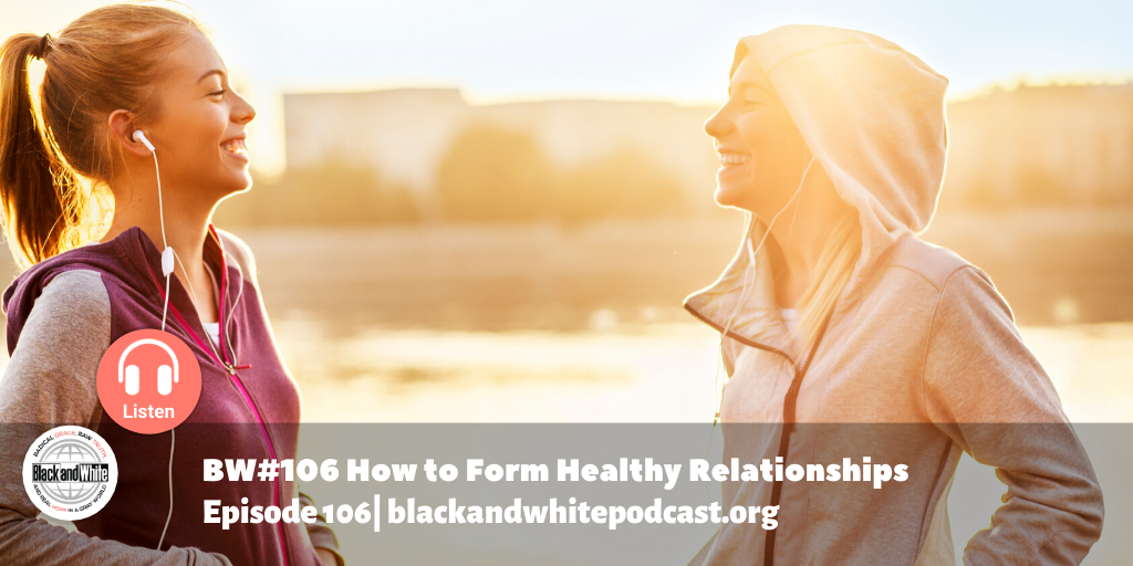 BW#106 How to Form Healthy Relationships