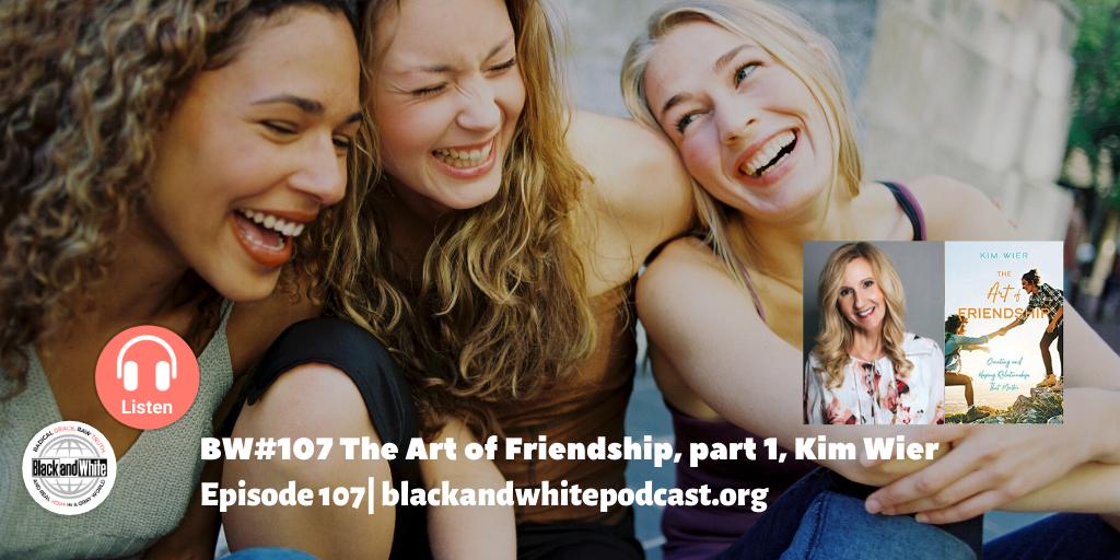 BW#107 The Art of Friendship, part 1, Kim Wier