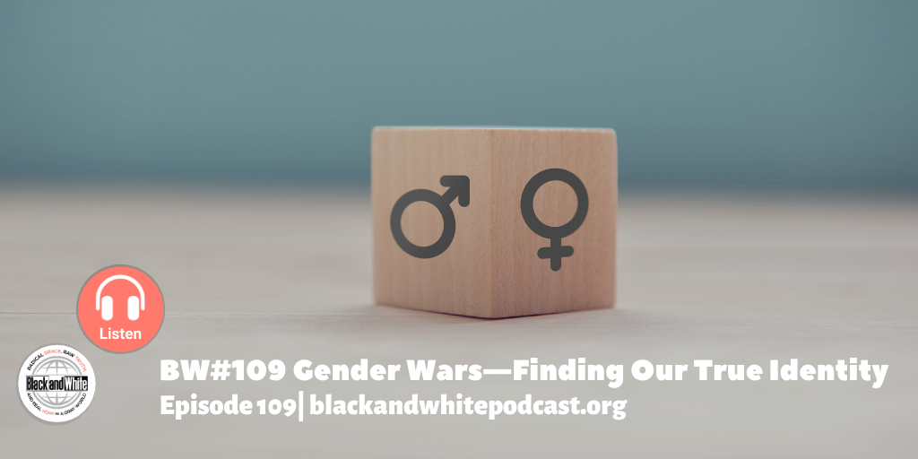 BW#109 Gender Wars—Finding Our True Identity