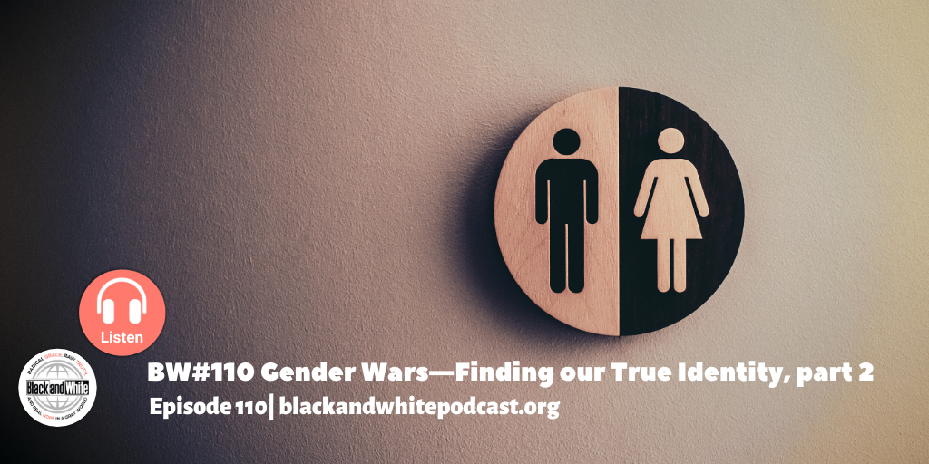 BW#110 Gender Wars—Finding Our True Identity, part 2